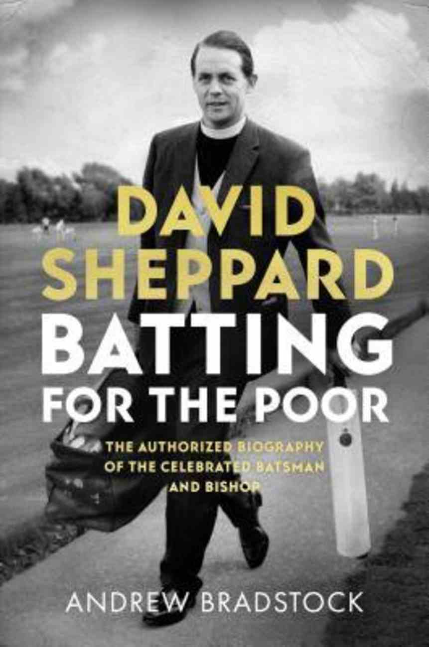 Batting For the Poor: The Authorized Biography of David Sheppard Hardback