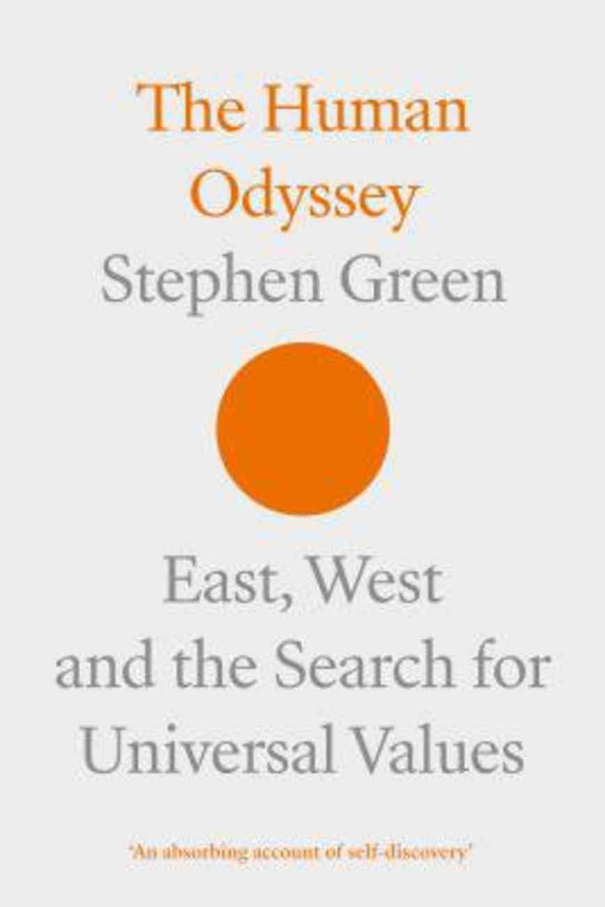The Human Odyssey: East, West and the Search For Universal Values Hardback
