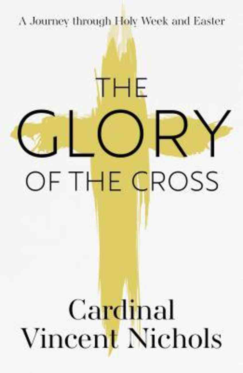 The Glory of the Cross: A Journey Through Holy Week and Easter Paperback
