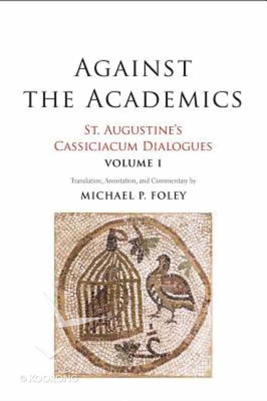 St. Augustine's Cassiciacum Dialogues: Against the Academics (Vol #01) Paperback