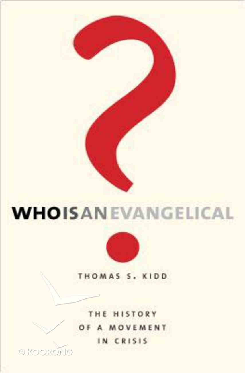 Who is An Evangelical?: The History of a Movement in Crisis Hardback