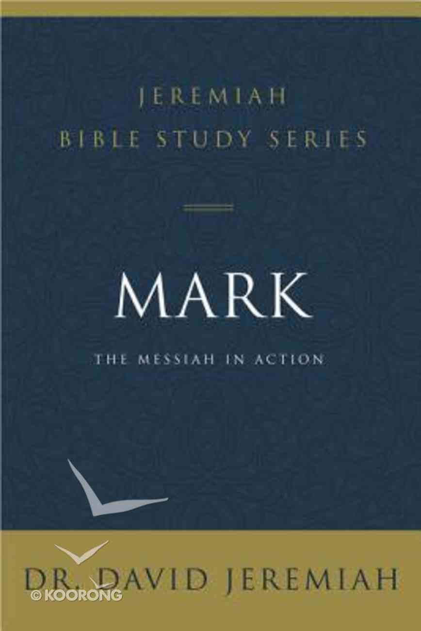 Mark: The Messiah in Action (David Jeremiah Bible Study Series) Paperback