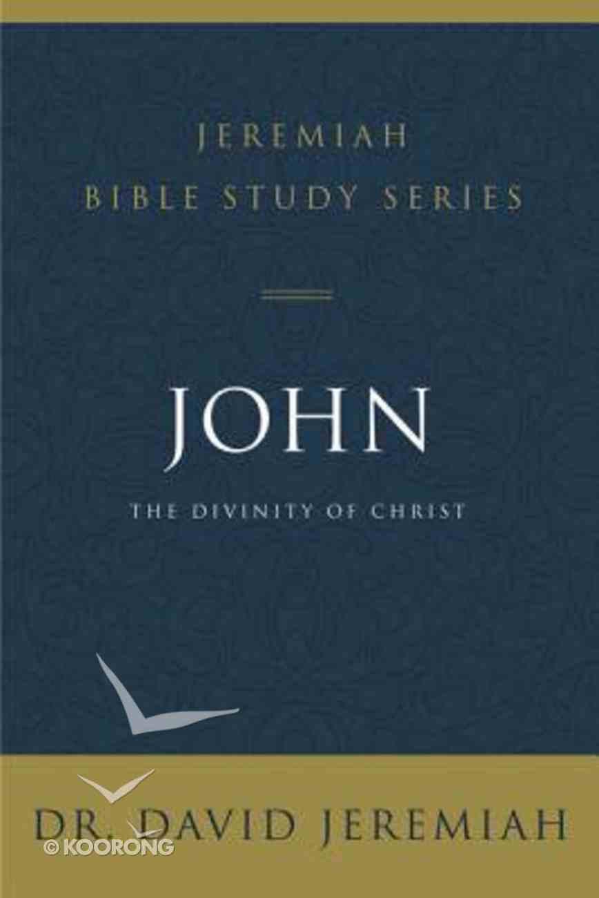 John: The Divinity of Christ (David Jeremiah Bible Study Series) Paperback
