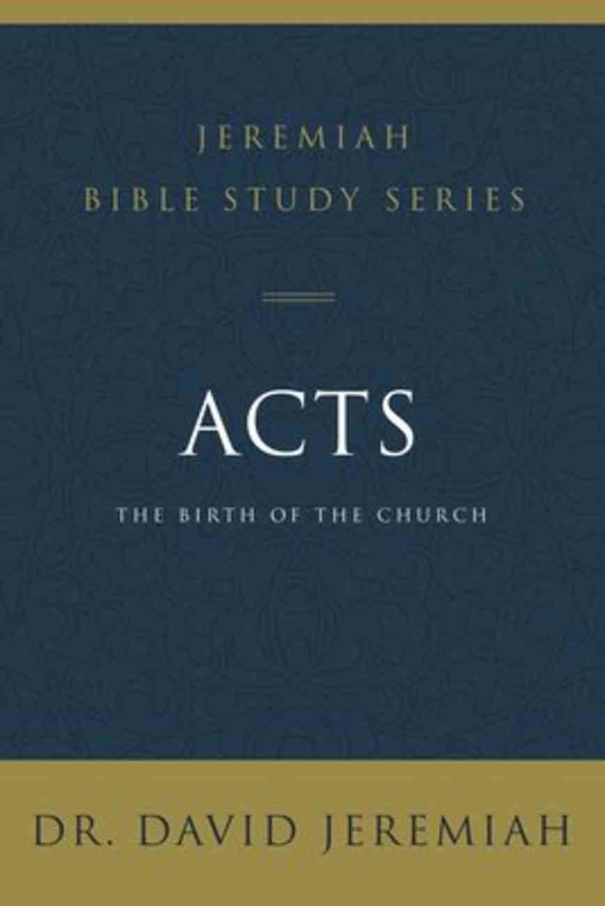Acts: The Birth of the Church (David Jeremiah Bible Study Series) Paperback
