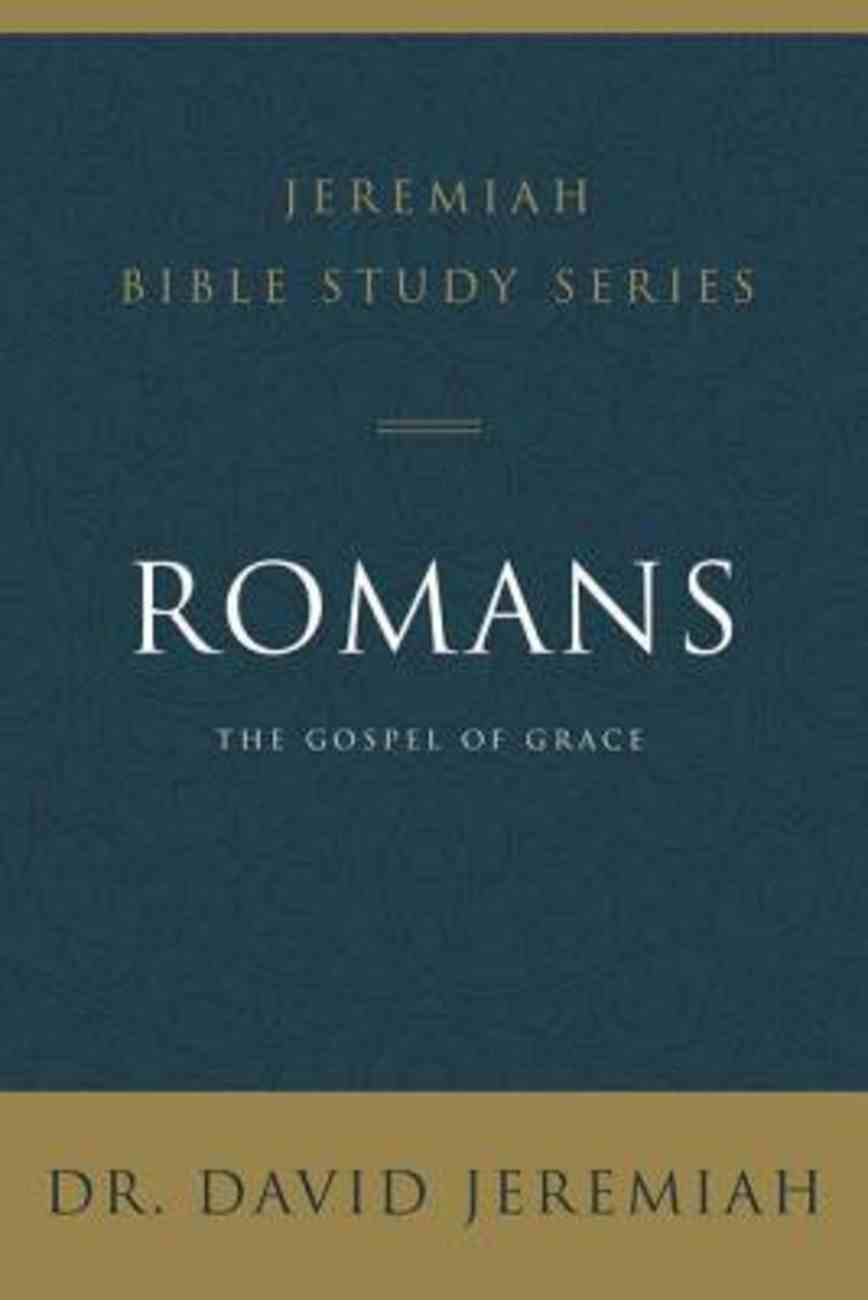 Romans: The Gospel of Grace (David Jeremiah Bible Study Series) Paperback