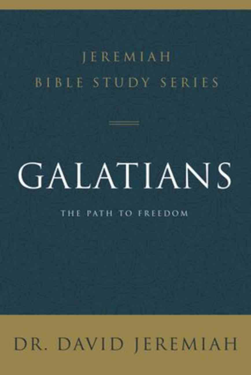 Galatians: The Path to Freedom (David Jeremiah Bible Study Series) Paperback
