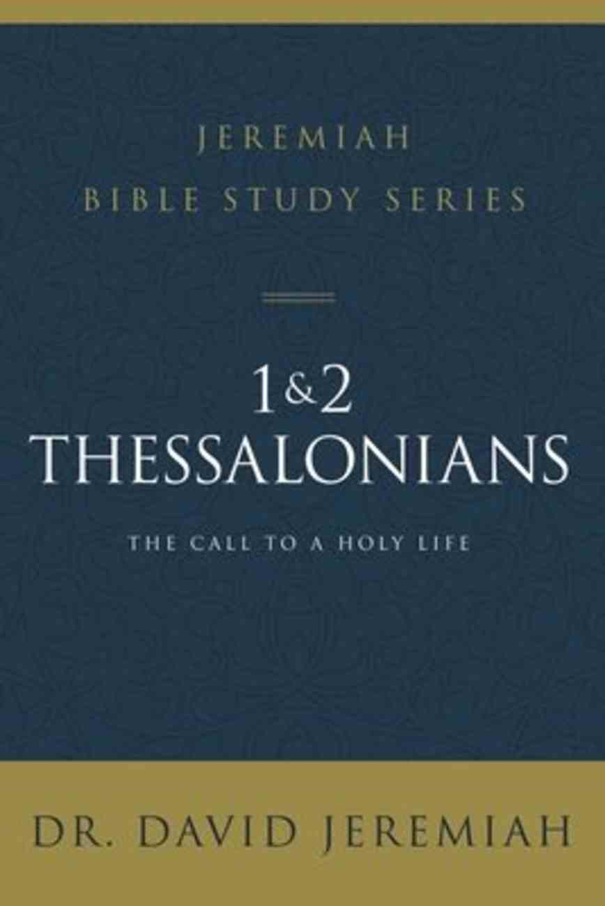 1 and 2 Thessalonians: The Call to a Holy Life (David Jeremiah Bible Study Series) Paperback