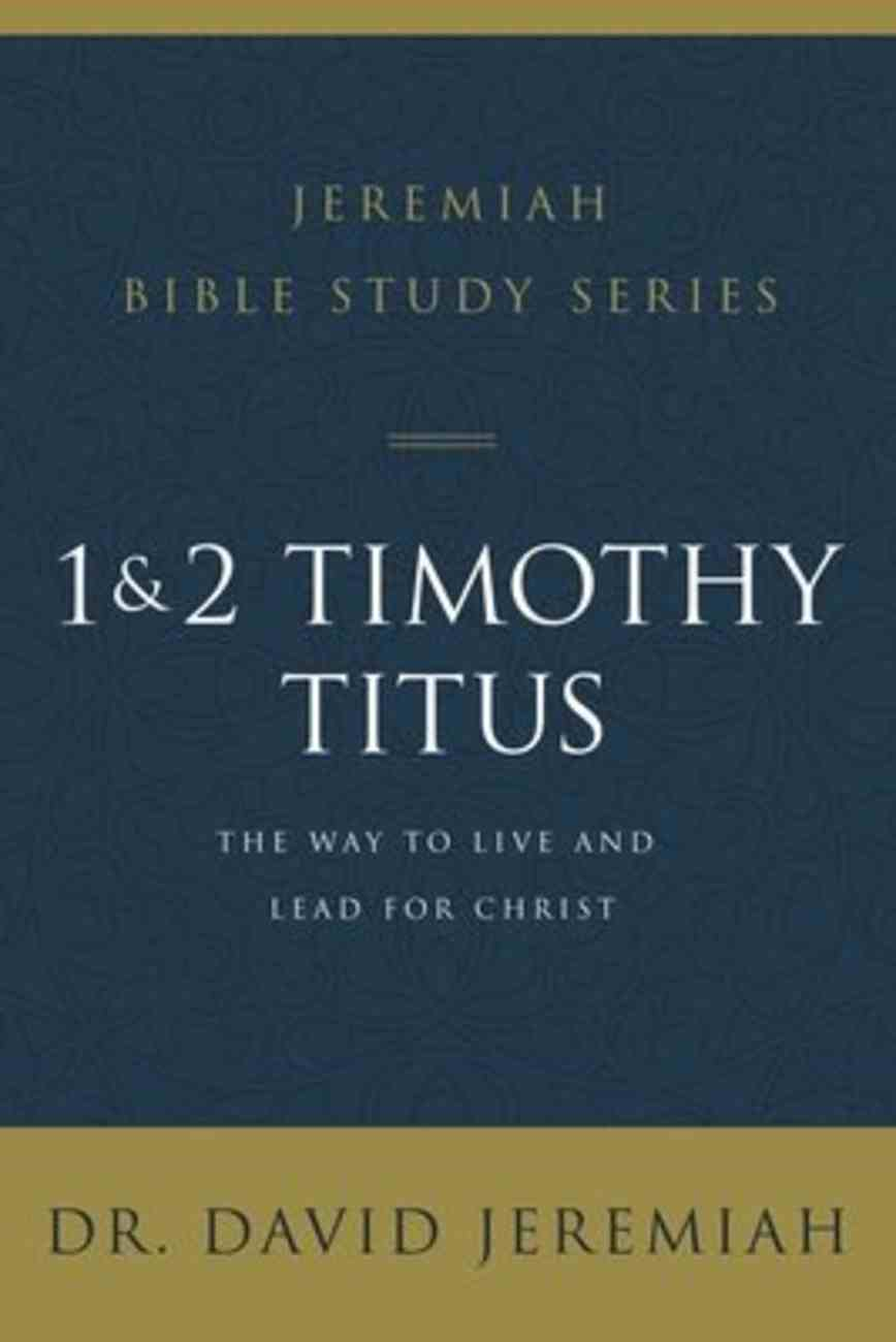 1 and 2 Timothy and Titus: The Way to Live and Lead For Christ (David Jeremiah Bible Study Series) Paperback