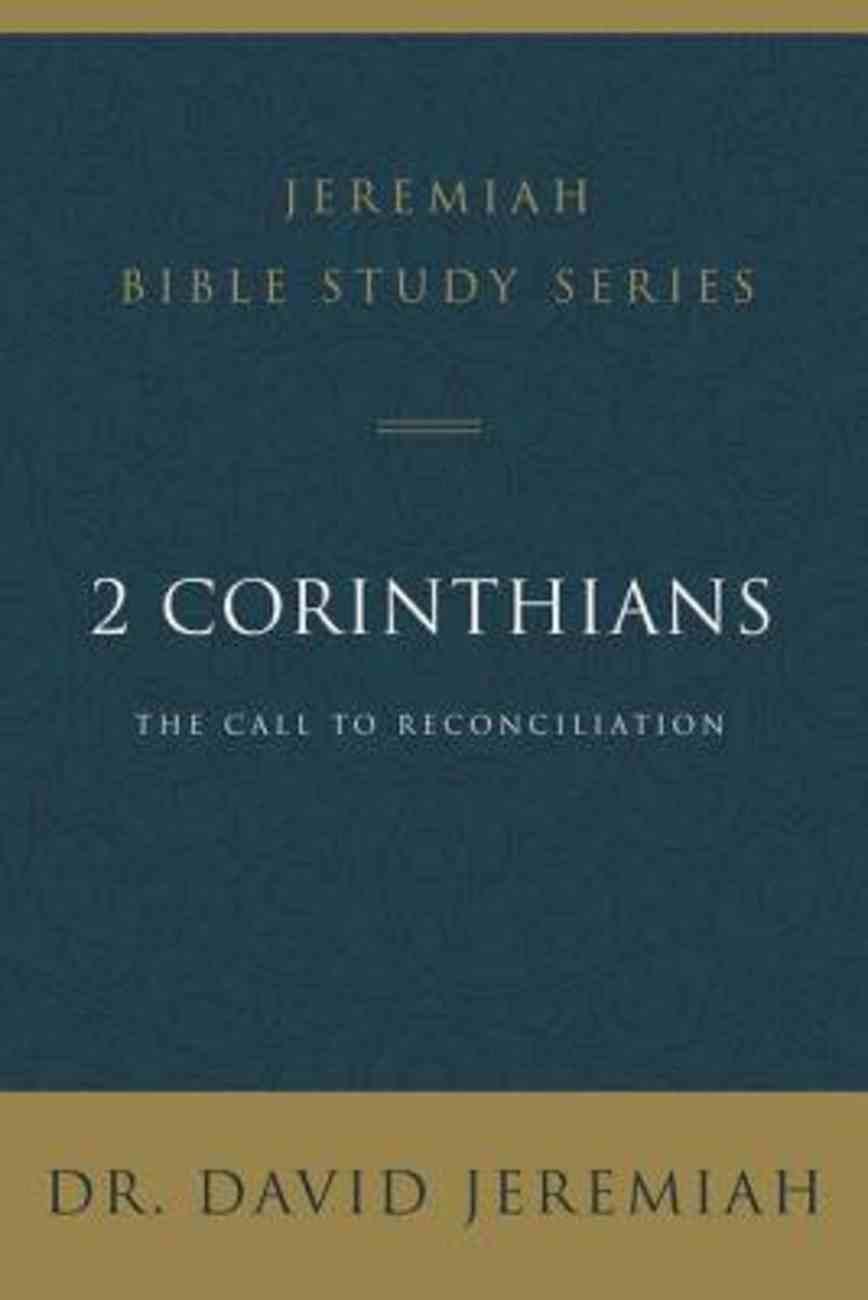 2 Corinthians: The Call to Reconciliation (David Jeremiah Bible Study Series) Paperback