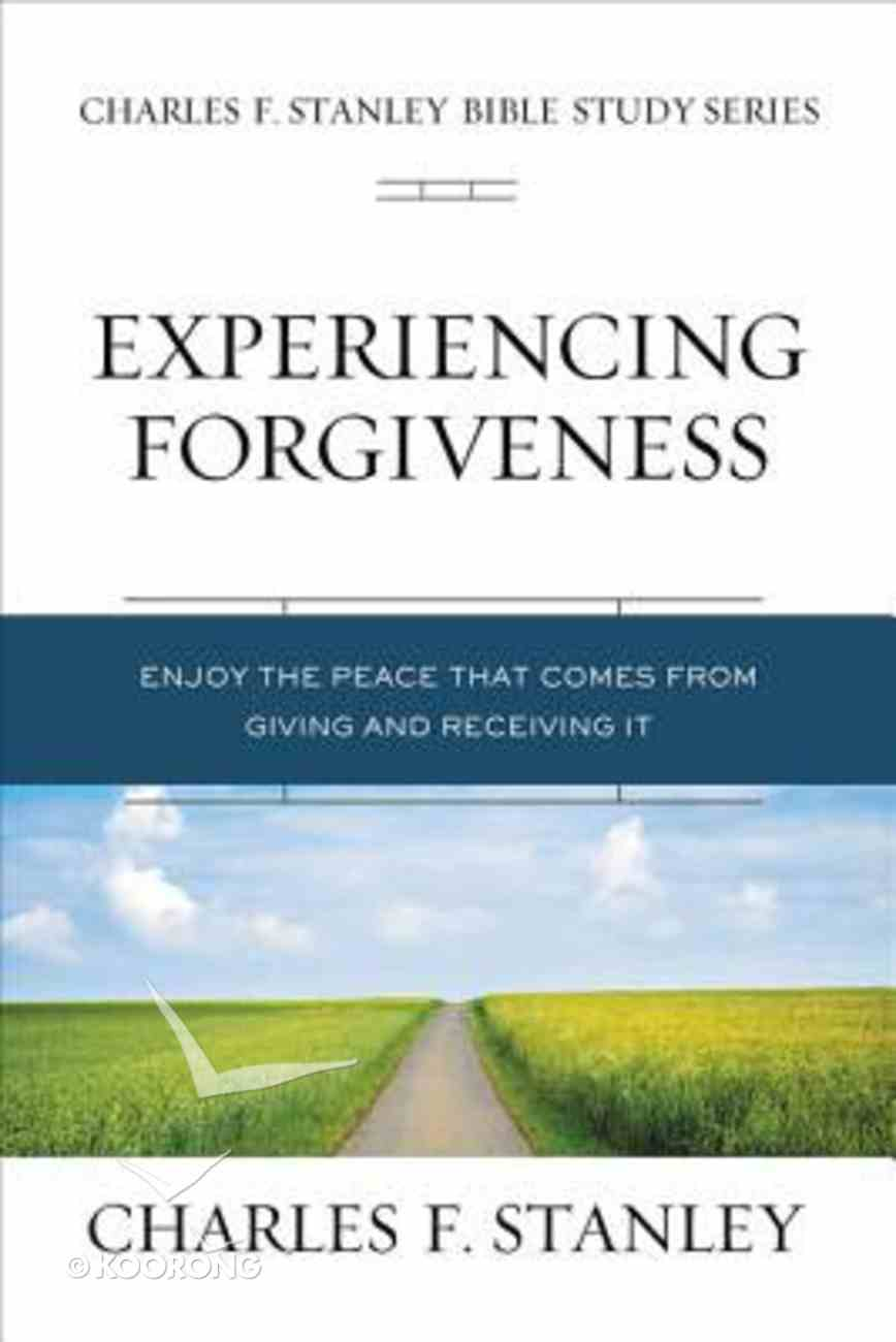 Experiencing Forgiveness: Biblical Foundations For Living the Christian Life (Charles F Stanley Bible Study Series) Paperback