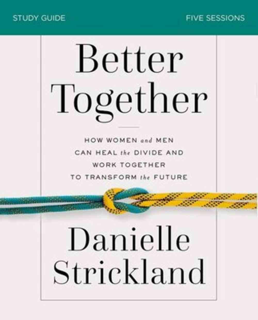 Better Together: Navigating the Strategic Intersection of Gender Relationships (Study Guide) Paperback