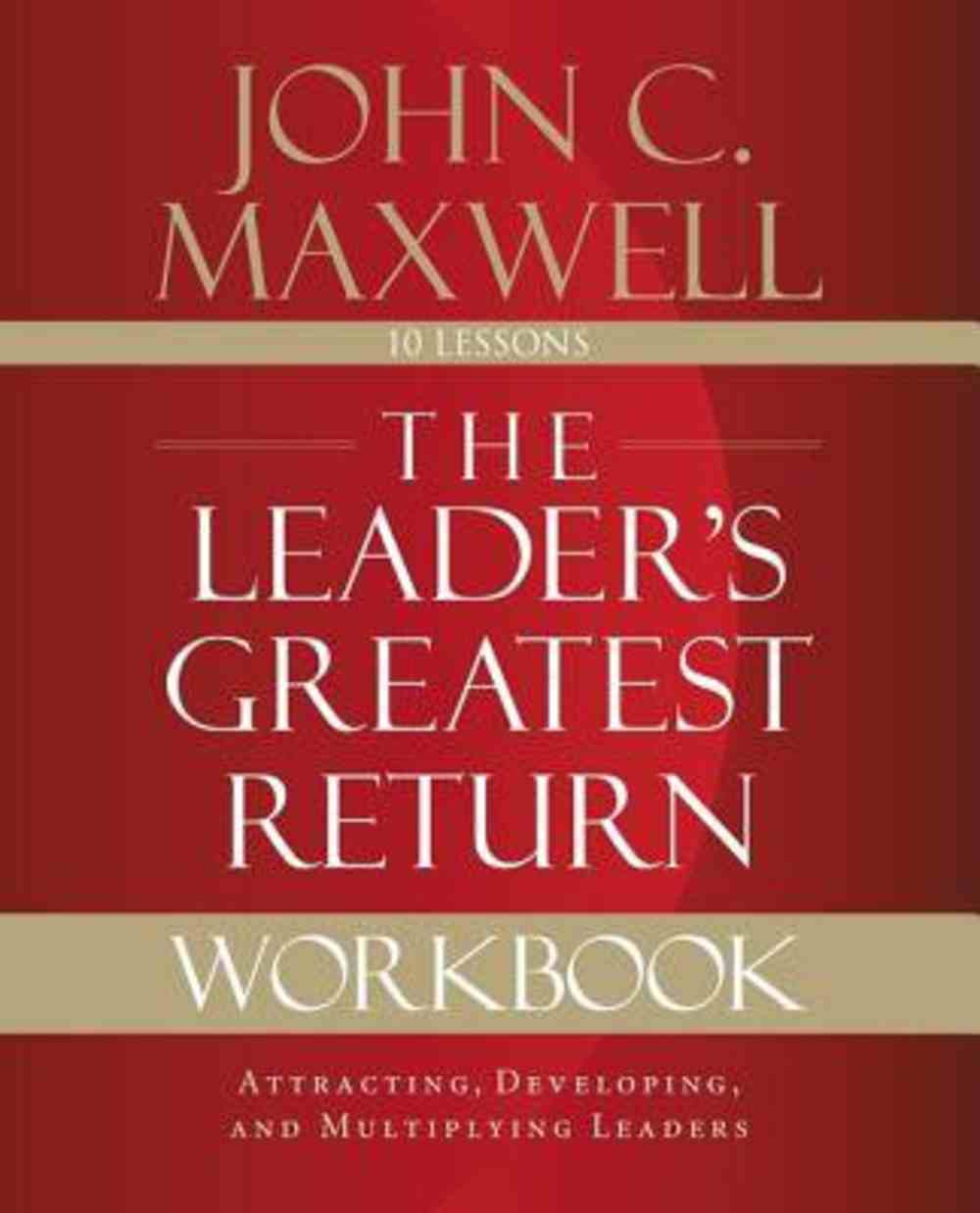 The Leader's Greatest Return: Attracting, Developing, and Reproducing Leaders (Workbook) Paperback