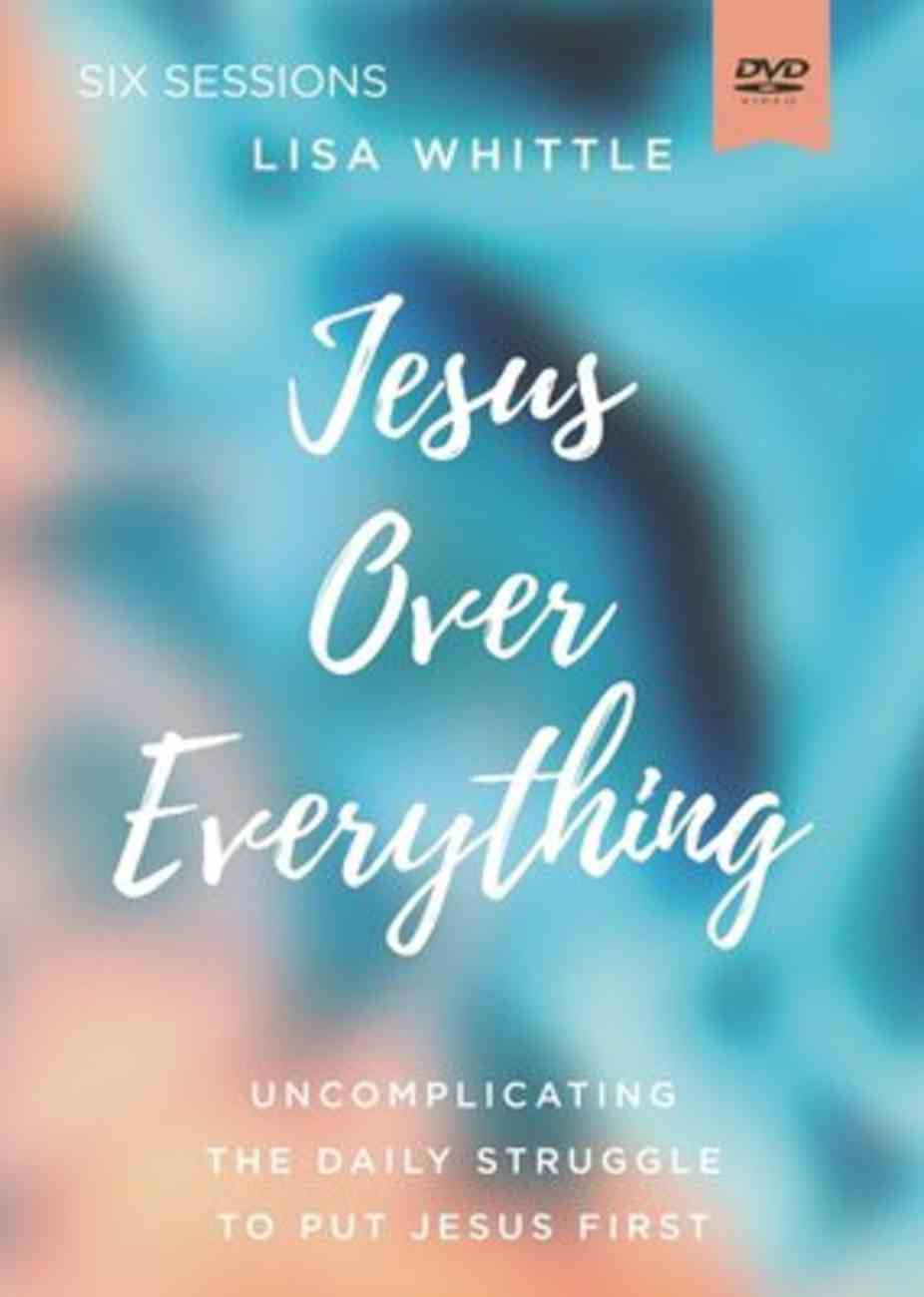 Jesus Over Everything: The Priority That Promises to Transform Your Life (Video Study) DVD