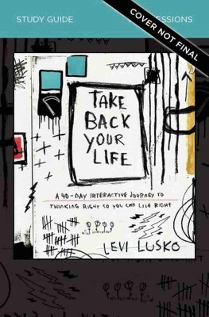 Take Back Your Life: A 40-Day Interactive Journey to Thinking Right So You Can Live Right (Study Guide) Paperback