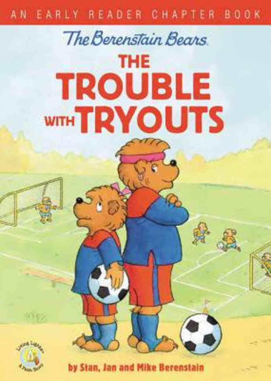 The Berenstain Bears the Trouble With Tryouts (The Berenstain Bears Series) eBook