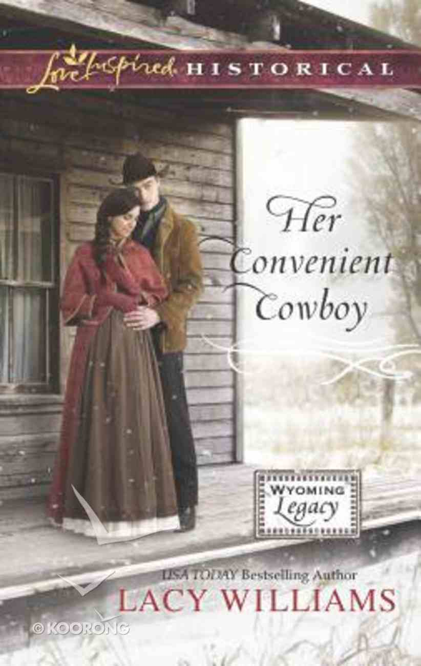 Her Convenient Cowboy (Wyoming Legacy) (Love Inspired Series Historical) Mass Market