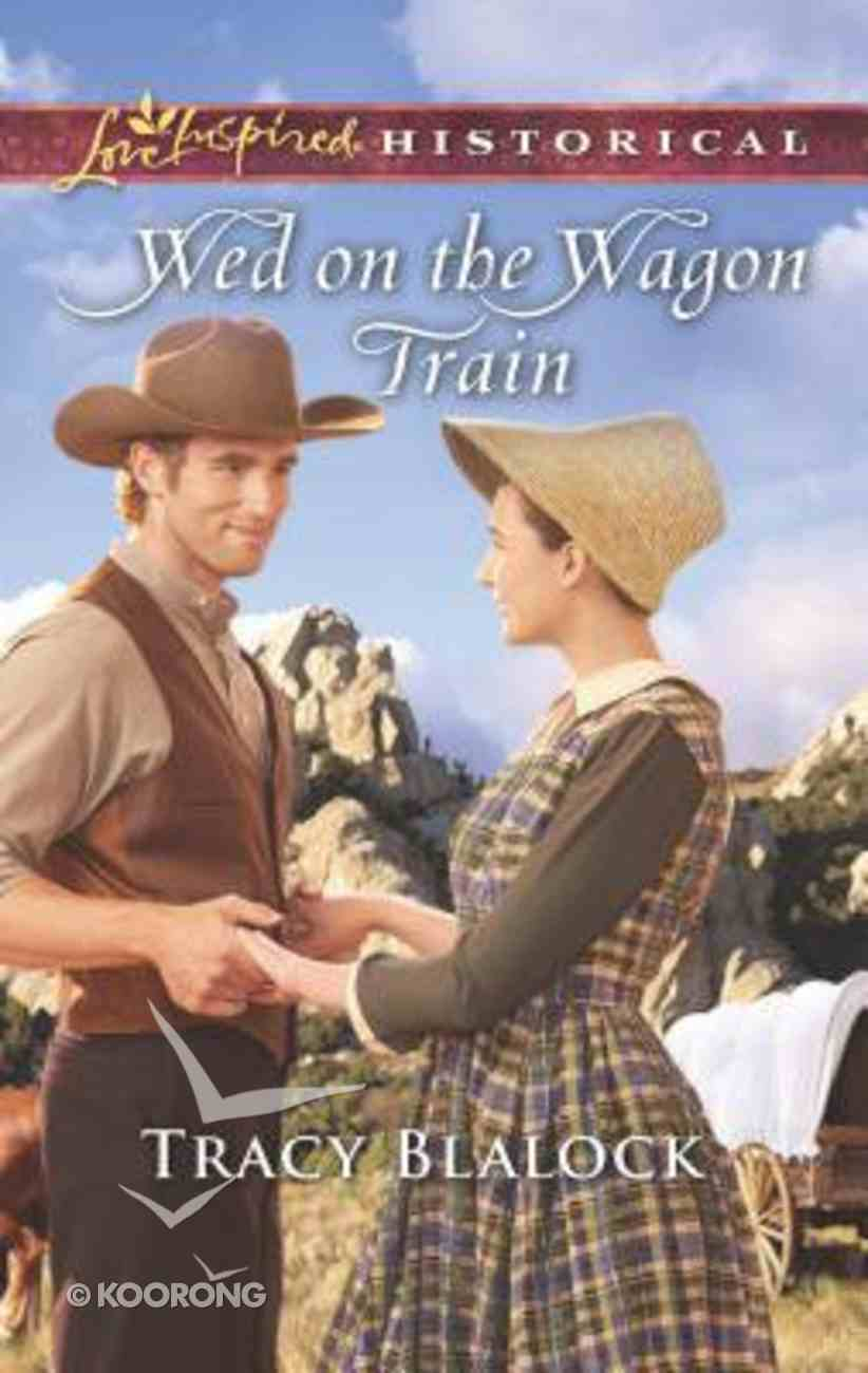 Wed on the Wagon Train (Love Inspired Series Historical) Mass Market