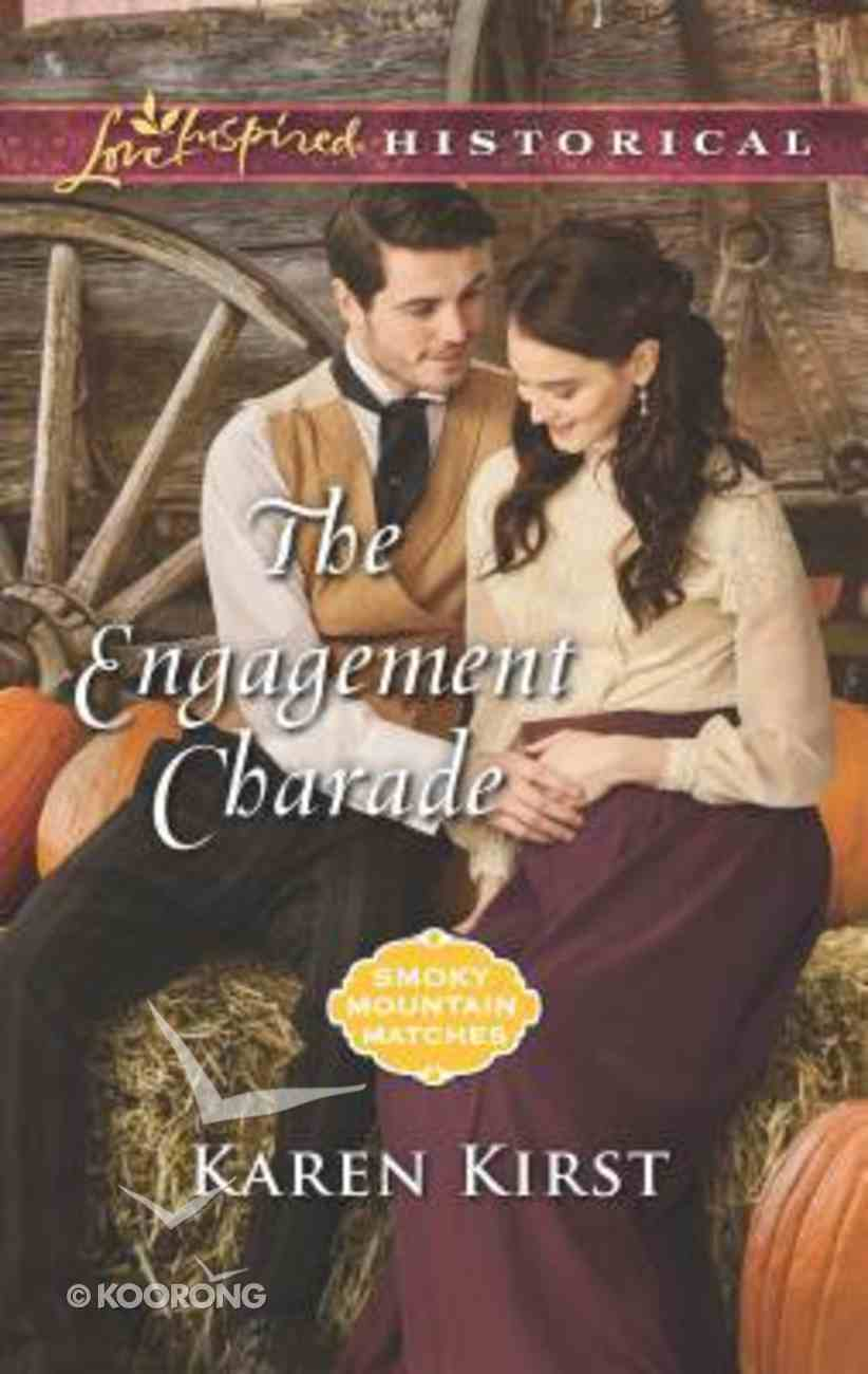 The Engagement Charade (Smoky Mountain Matches) (Love Inspired Series Historical) Mass Market