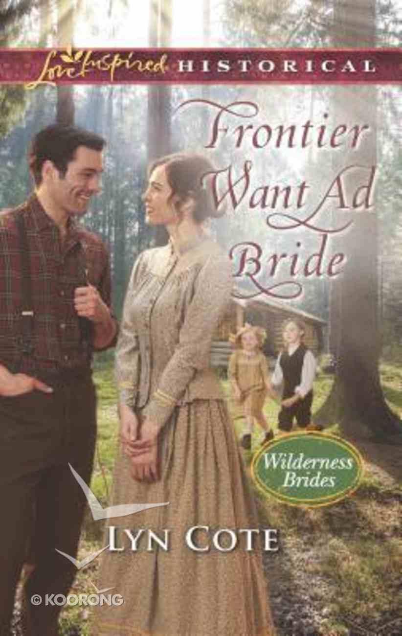 Frontier Want Ad Bride (Wilderness Brides) (Love Inspired Series Historical) Mass Market