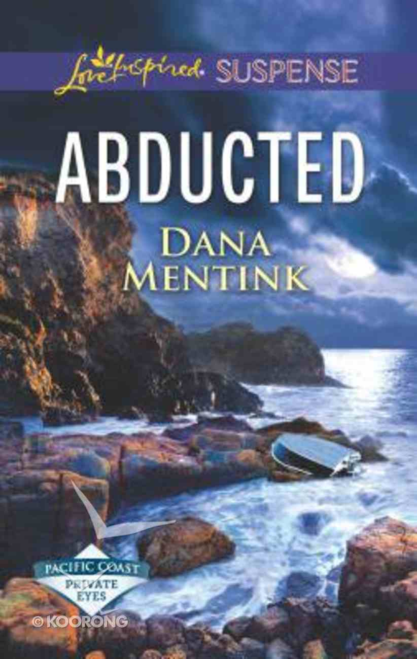 Abducted (Pacific Coast Private Eyes) (Love Inspired Suspense Series) Mass Market