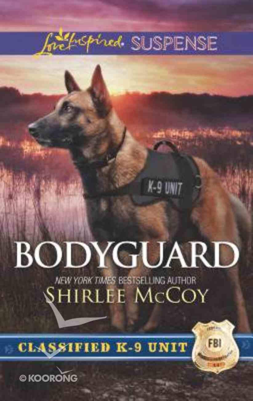 Bodyguard (Classified K-9 Unit) (Love Inspired Suspense Series) Mass Market