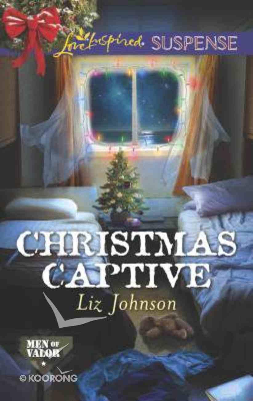 Christmas Captive (Men of Valor) (Love Inspired Suspense Series) Mass Market