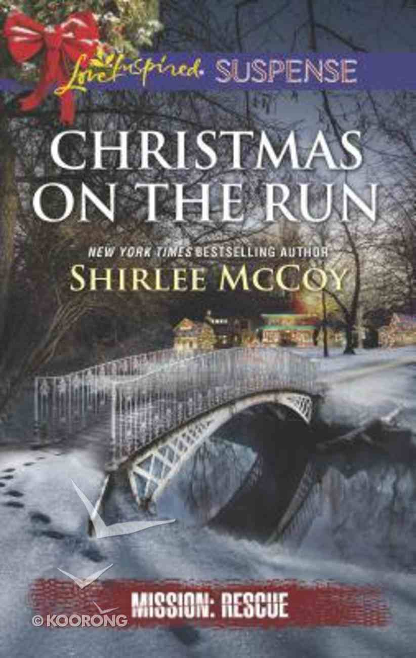 Christmas on the Run (Mission: Rescue) (Love Inspired Suspense Series) Mass Market