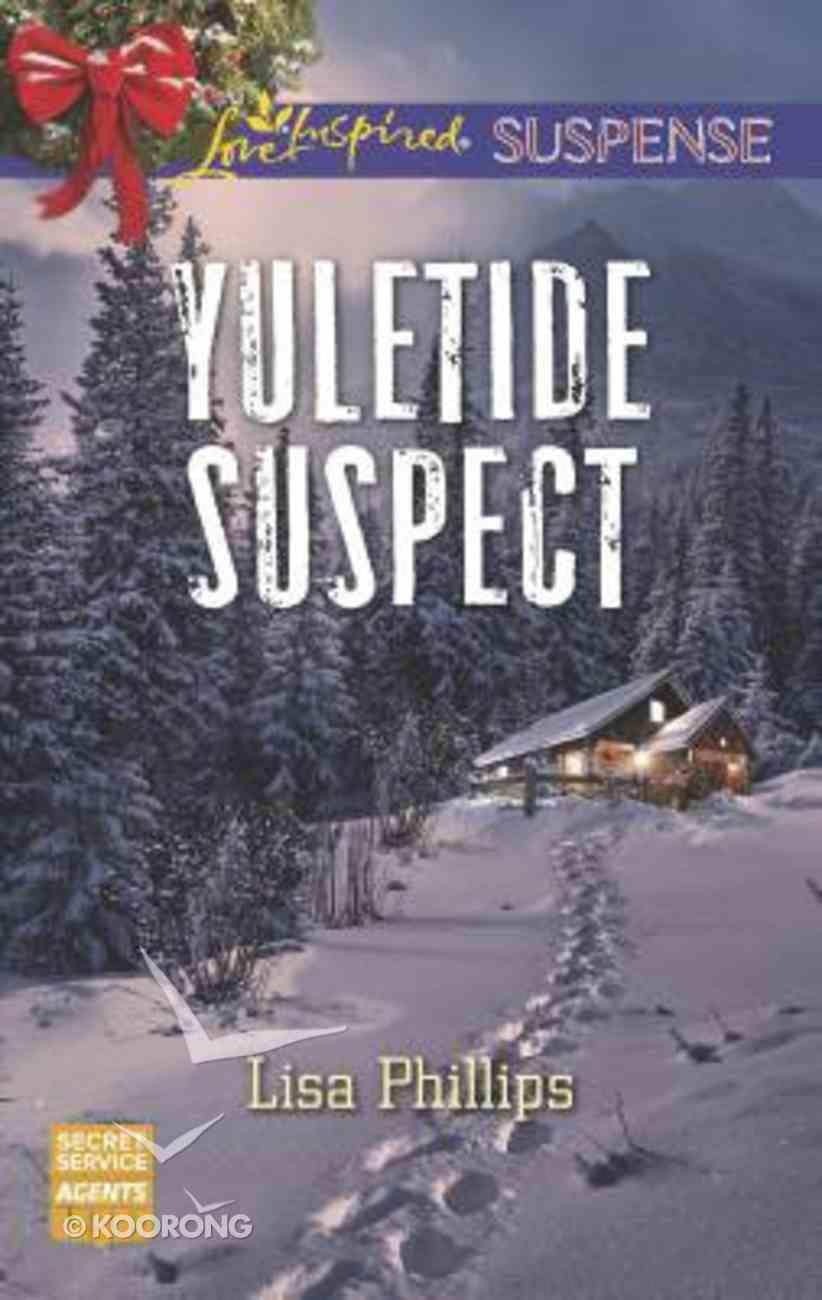 Yuletide Suspect (Secret Service Agents) (Love Inspired Suspense Series) Mass Market
