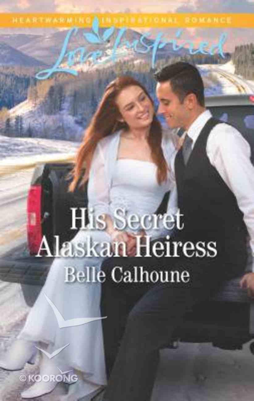 His Secret Alaskan Heiress (Alaskan Grooms) (Love Inspired Series) Mass Market