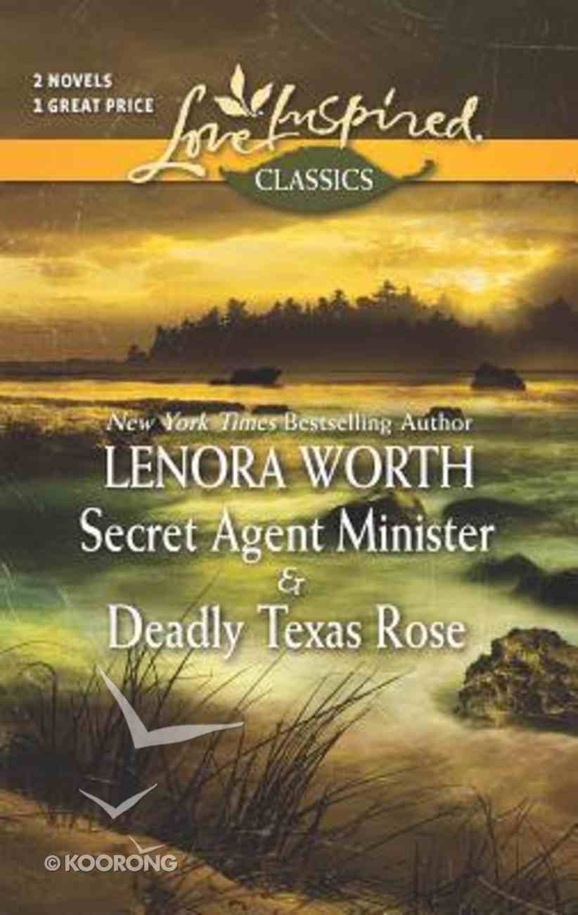 Secret Agent Minister and Deadly Texas Rose (2 Books in 1) (Love Inspired Series Classic) Mass Market