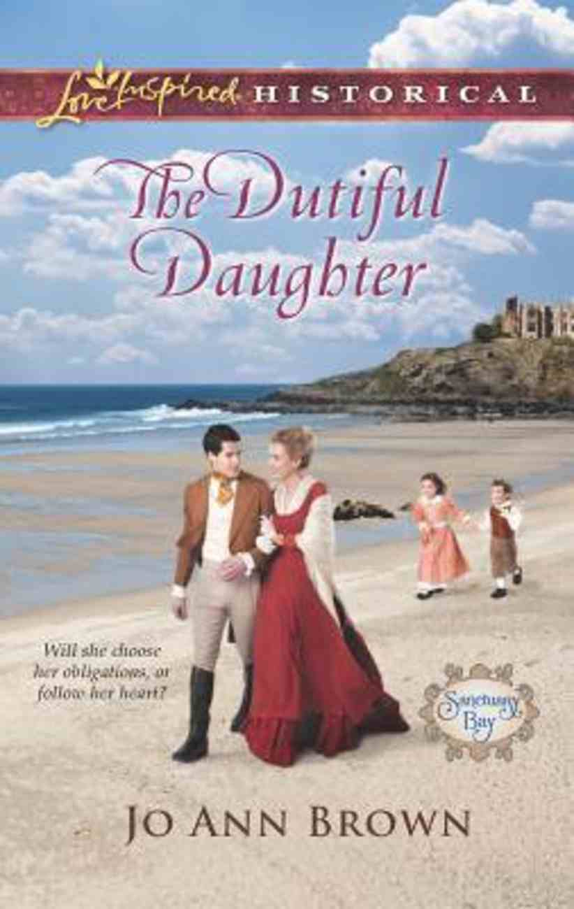 The Dutiful Daughter (Sanctuary Bay) (Love Inspired Series Historical) Mass Market