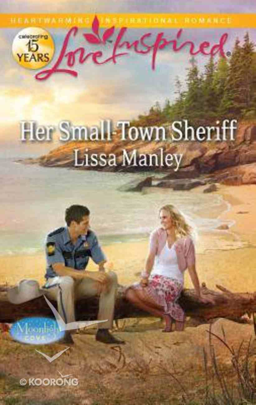 Her Small-Town Sheriff (Moonlight Cove) (Love Inspired Series) Mass Market