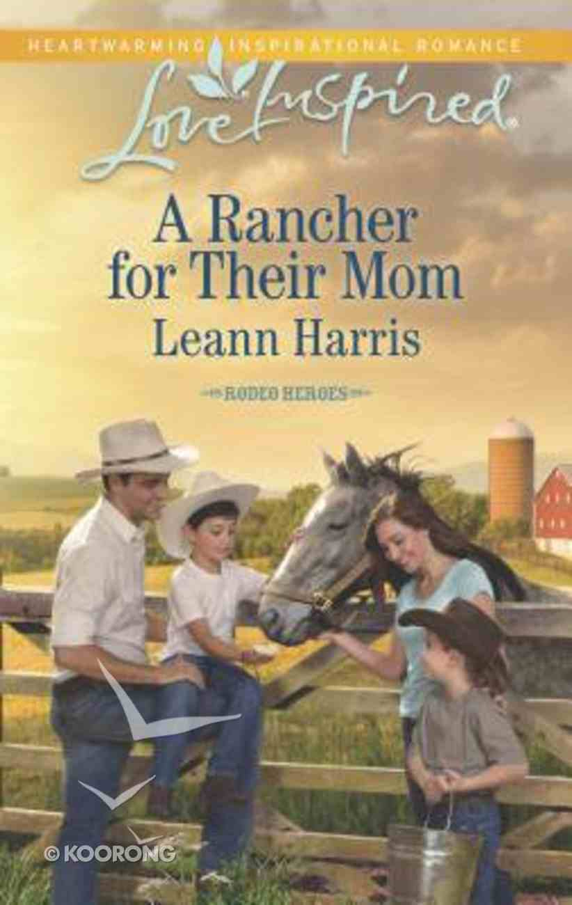 A Rancher For Their Mom (Rodeo Heroes) (Love Inspired Series) Mass Market
