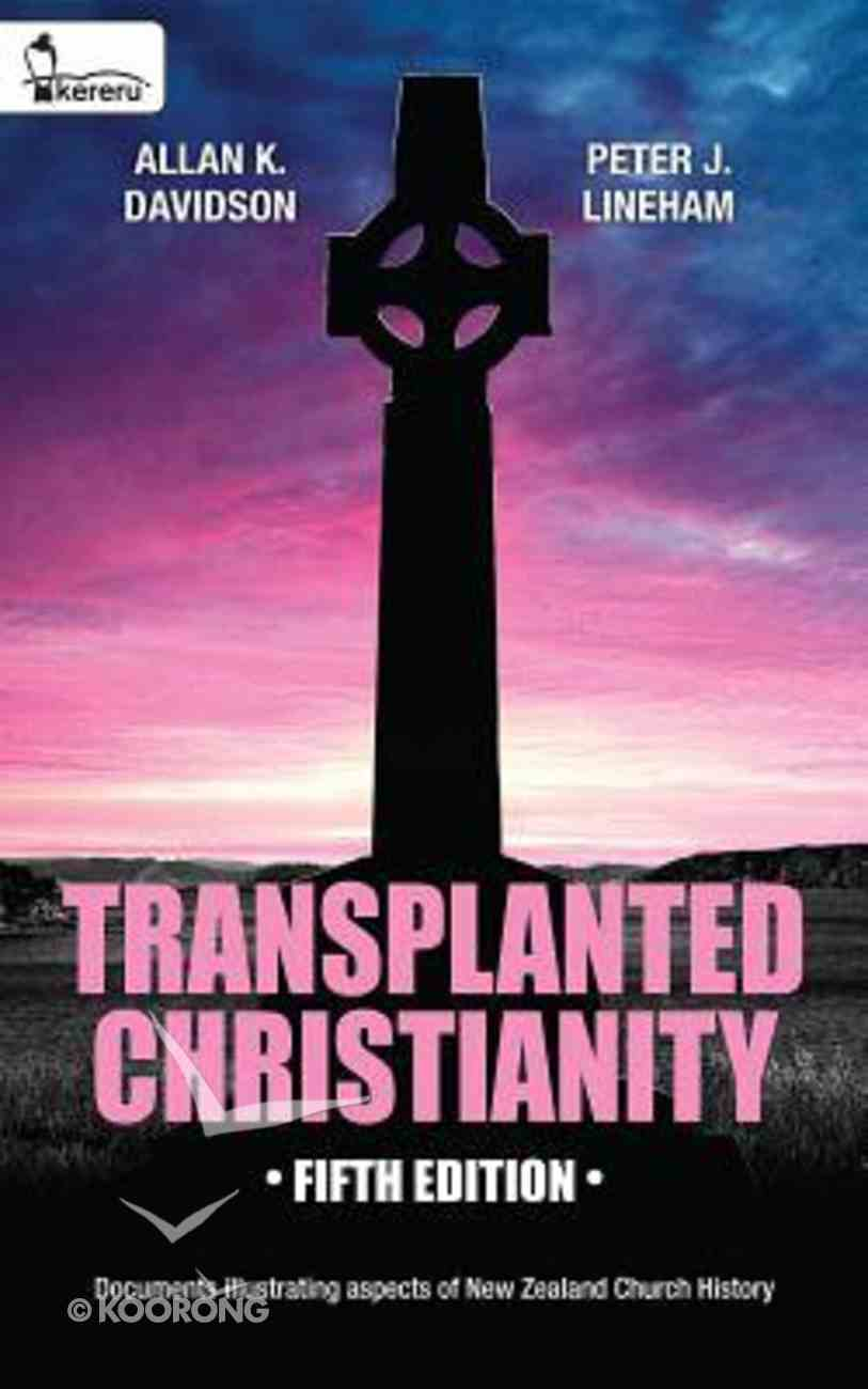 Transplanted Christianity: Documents Illustrating Aspects of New Zealand Church History eBook