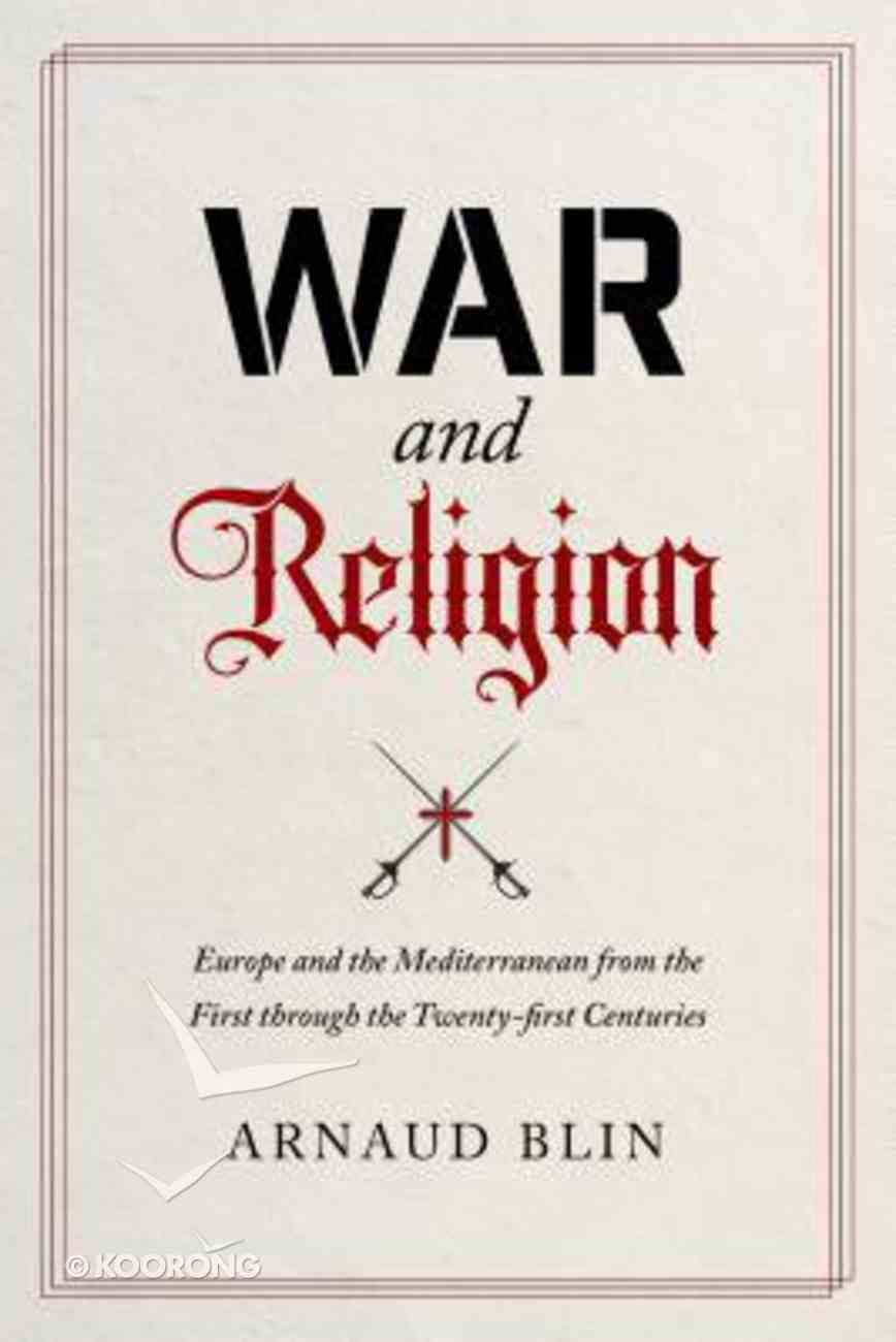 War and Religion: Europe and the Mediterranean From the First Through the Twenty-First Centuries Hardback