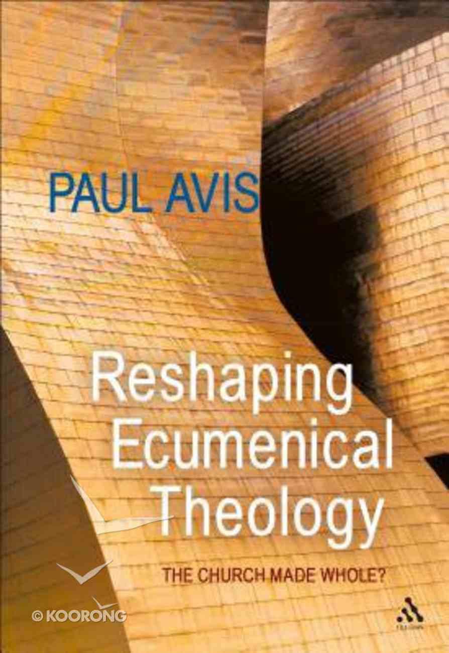 Reshaping Ecumenical Theology Paperback