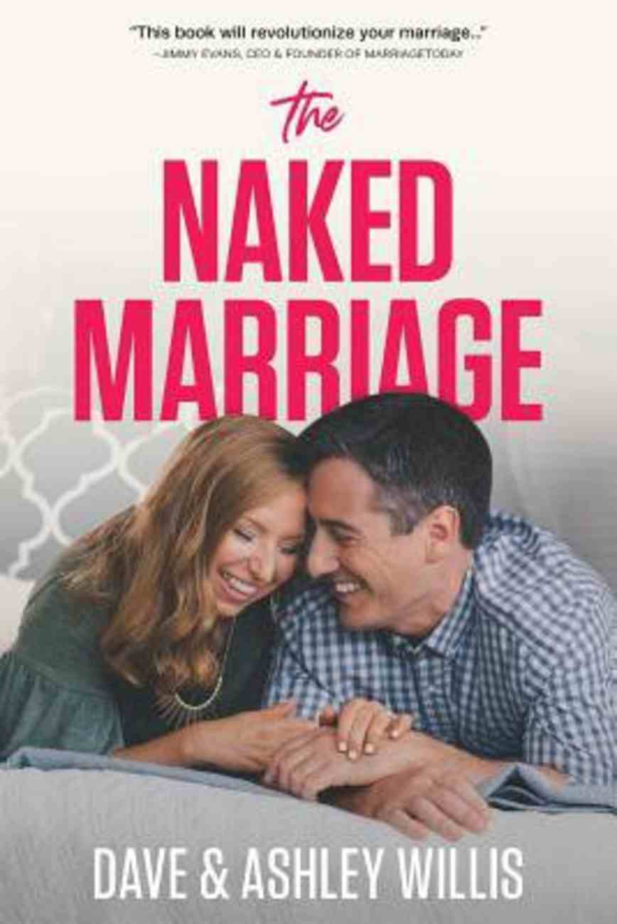 The Naked Marriage: Undressing the Truth About Sex, Intimacy and Lifelong Love Paperback