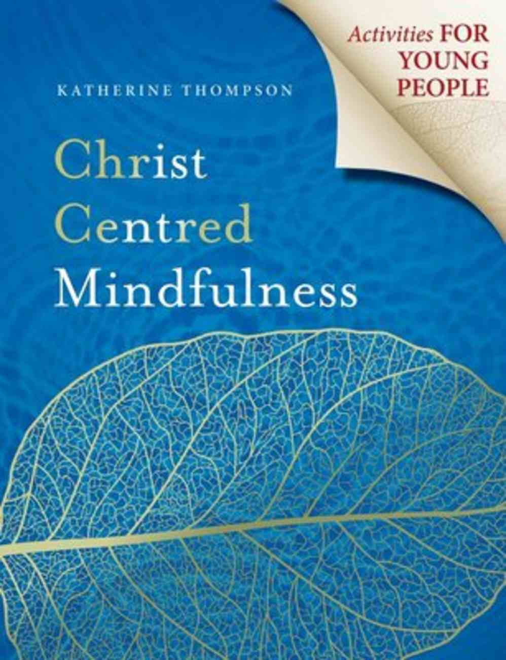 Christ Centred Mindfulness: Activities For Young People Paperback