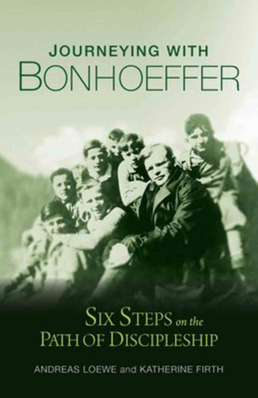 Journeying With Bonhoeffer: Six Steps on the Path to Discipleship Paperback