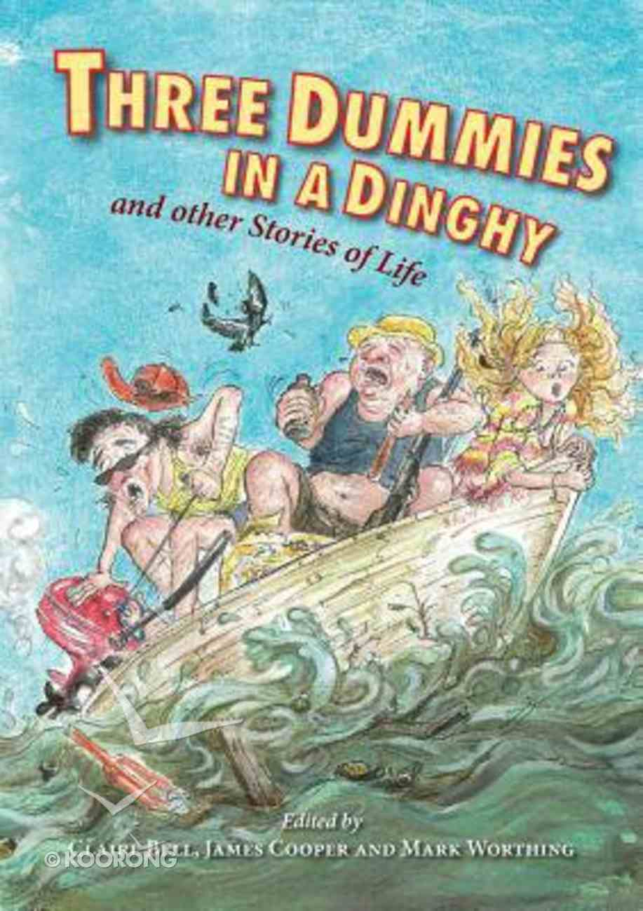 Three Dummies in a Dinghy: And Other Stories of Life Paperback