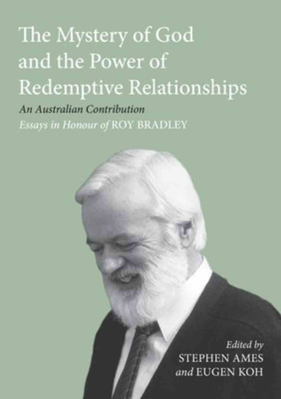 The Mystery of God and the Power of Redemptive Relationships: An Australian Contribution - Essays in Honour of Roy Bradley Paperback