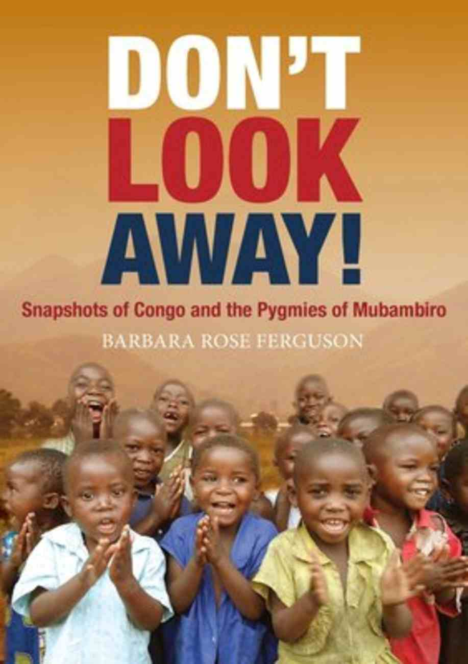 Don't Look Away!: Snapshots of Congo and the Pygmies of Mubambiro Paperback