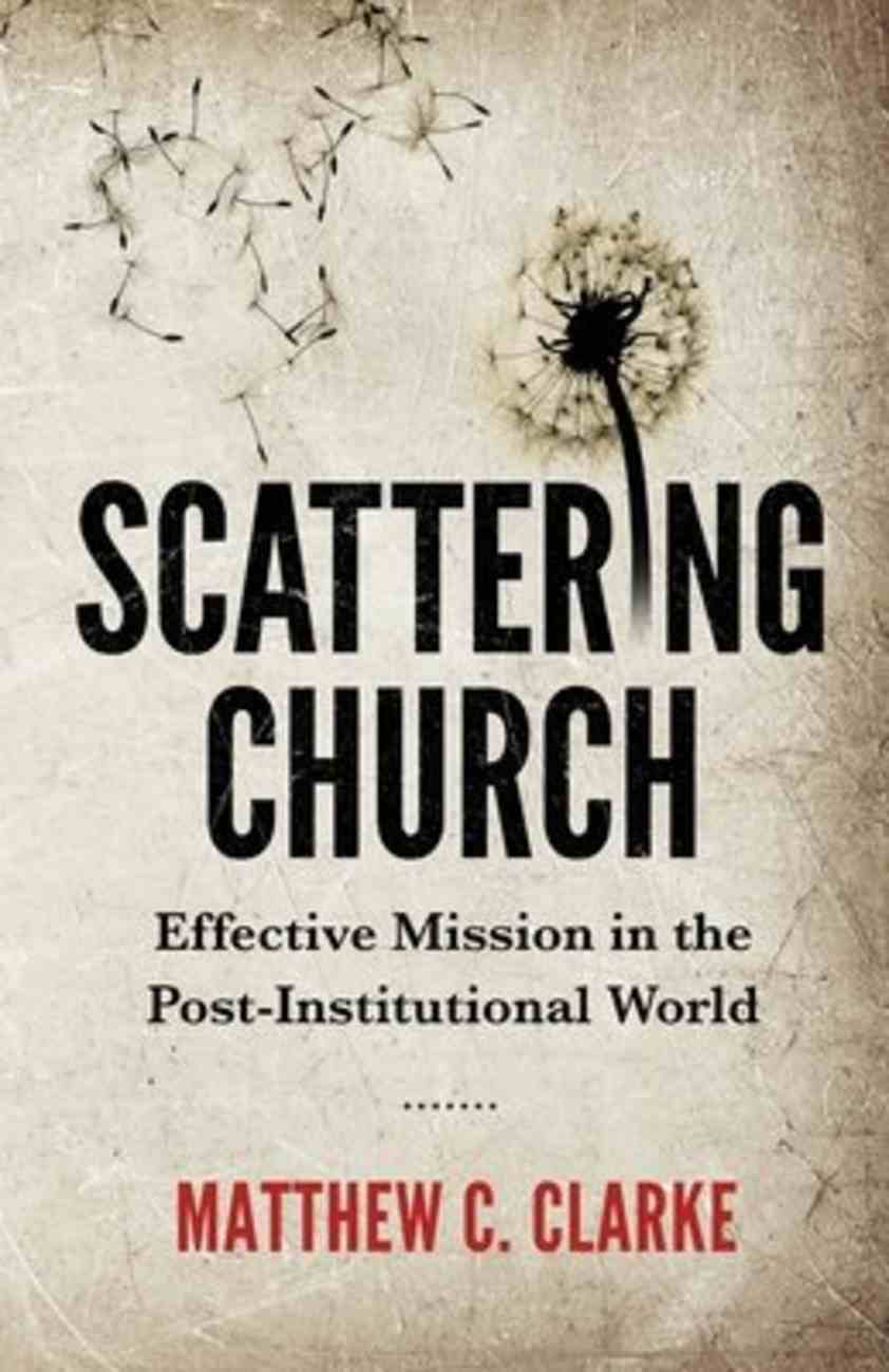 Scattering Church: Effective Mission in the Post-Institutional World Paperback