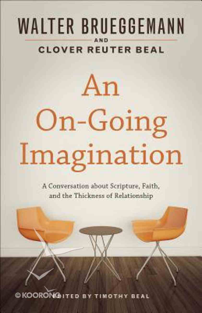 An On-Going Imagination: A Conversation About Scripture, Faith, and the Thickness of Relationship Paperback