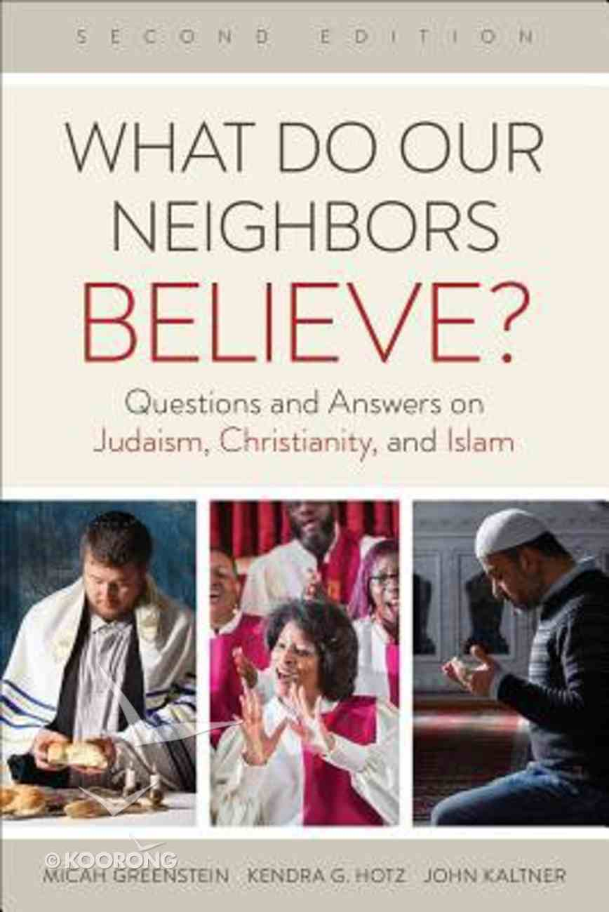 What Do Our Neighbors Believe?: Questions and Answers on Judaism, Christianity, and Islam (2nd Edition) Paperback