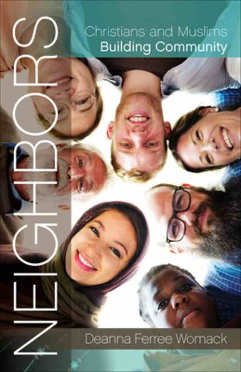 Neighbors: Christians and Muslims Building Community Paperback