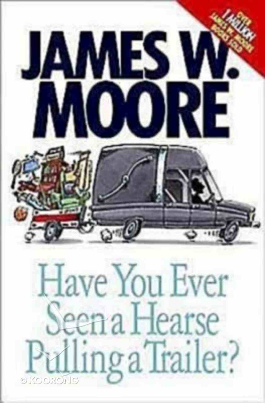 Have You Ever Seen a Hearse Pulling a Tralier? Paperback