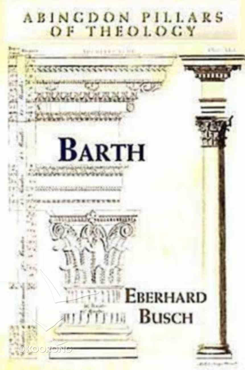 Barth (Abingdon Pillars Of Theology Series) Paperback
