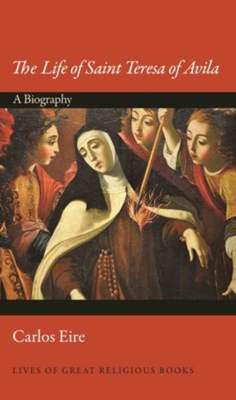 Life of Saint Teresa of Avila, The: A Biography (#31 in Lives Of Great Religious Books Series) Hardback