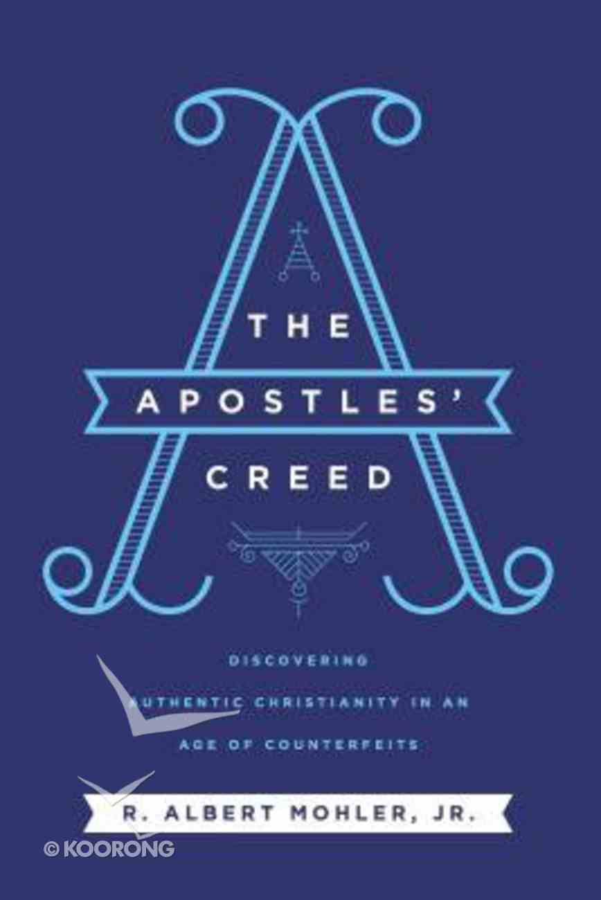 The Apostles' Creed: Discovering Authentic Christianity in An Age of Counterfeits eBook